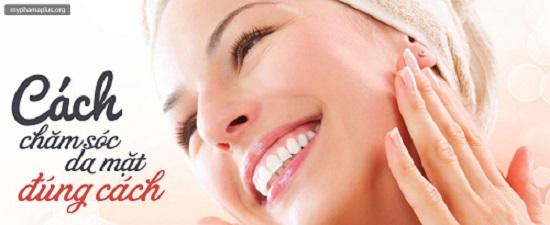 Cách chăm sóc da mặt đúng cách để sở hữu làn da đẹp rạng ngời