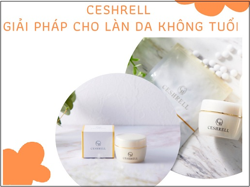 ceshrell cream - sự lựa chọn hoàn hảo cho làn da không tuổi