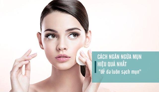 Cách chăm sóc da giúp ngăn ngừa mụn