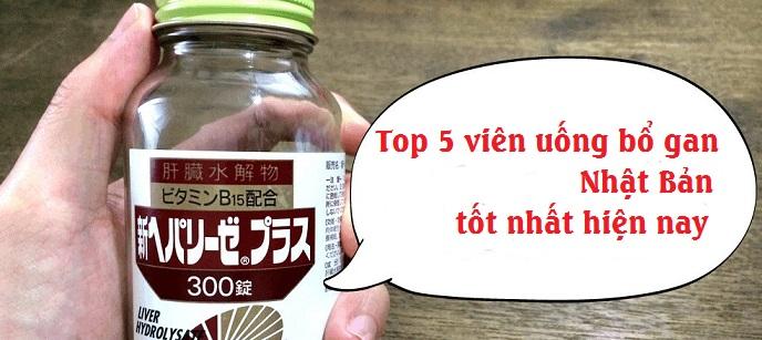 Top 5 viên uống bổ gan Nhật Bản được ưa chuộng nhất hiện nay